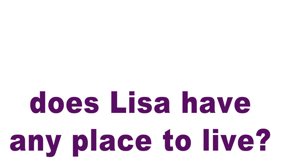 does Lisa have any place to live?